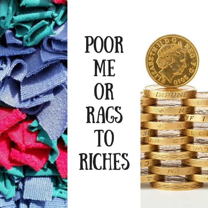 poor me or rags to riches